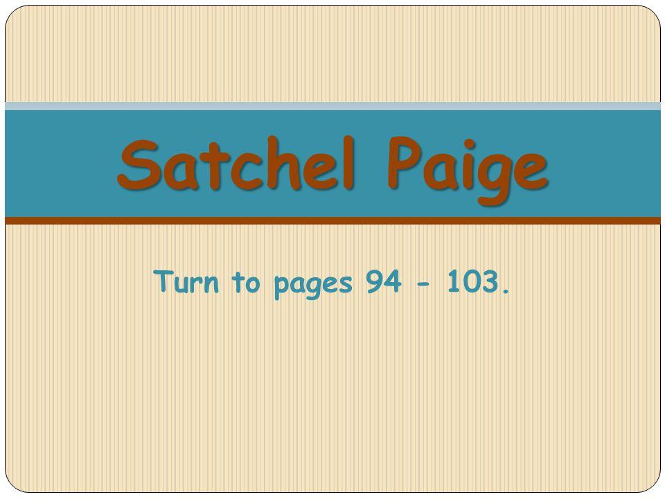 Satchel Paige Satchel Paige Turn to pages 94 - 103.