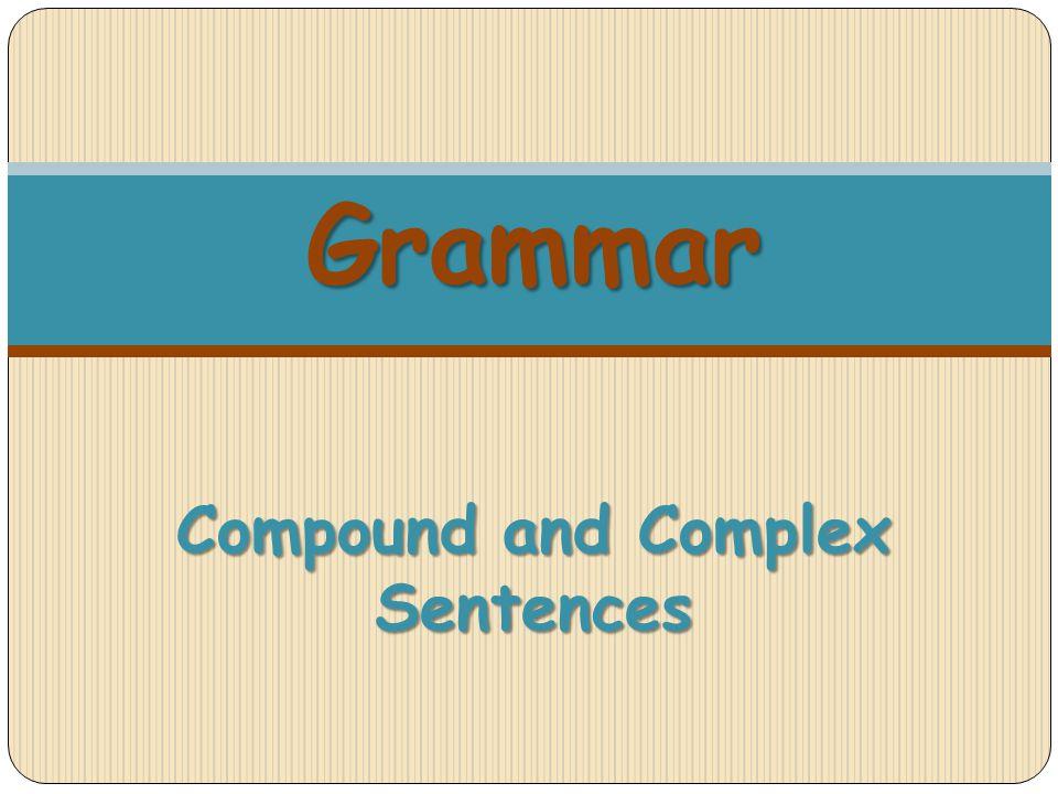 Grammar Compound and Complex Sentences