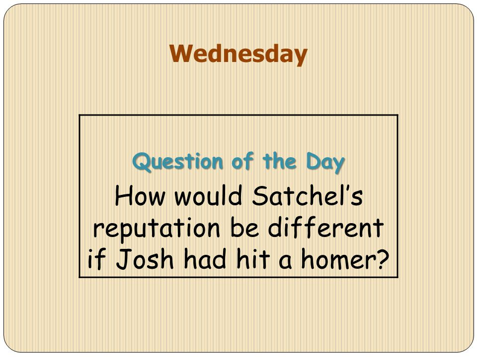 Wednesday Question of the Day How would Satchels reputation be different if Josh had hit a homer?