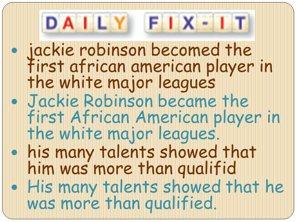 jackie robinson becomed the first african american player in the white major leagues Jackie Robinson became the first African American player in the w