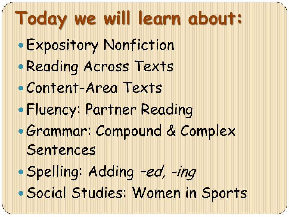 Today we will learn about: Expository Nonfiction Reading Across Texts Content-Area Texts Fluency: Partner Reading Grammar: Compound & Complex Sentence