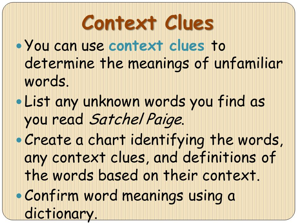 Context Clues You can use context clues to determine the meanings of unfamiliar words. List any unknown words you find as you read Satchel Paige. Crea