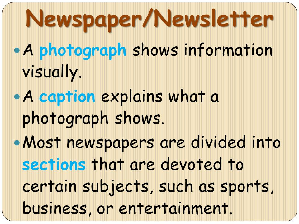Newspaper/Newsletter A photograph shows information visually. A caption explains what a photograph shows. Most newspapers are divided into sections th