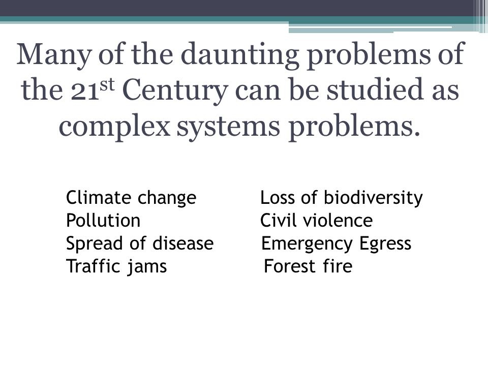 Climate change Loss of biodiversity Pollution Civil violence Spread of diseaseEmergency Egress Traffic jams Forest fire Many of the daunting problems