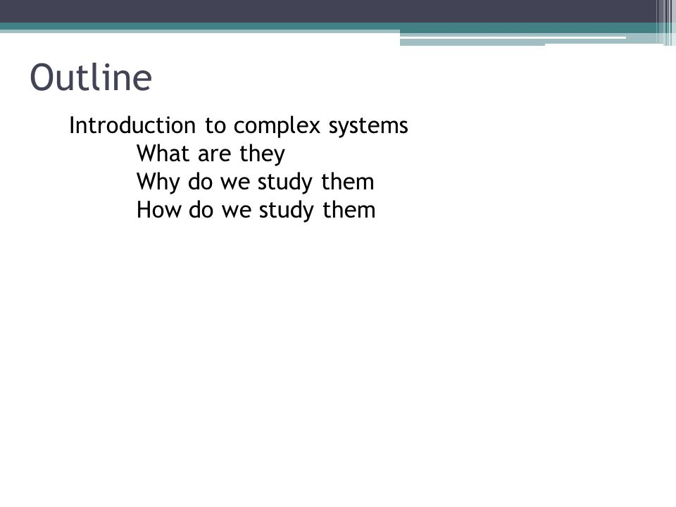 Introduction to complex systems What are they Why do we study them How do we study them Outline