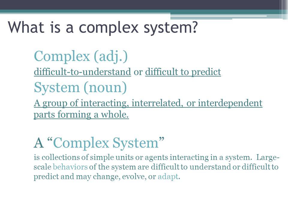 S elf-organization The system organizes itself. Characteristics of Complex Adaptive Systems
