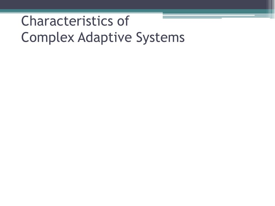 L eaderless (a.k.a. decentralized) Characteristics of Complex Adaptive Systems