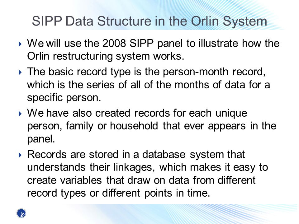 SIPP Data Structure in the Orlin System We will use the 2008 SIPP panel to illustrate how the Orlin restructuring system works. The basic record type