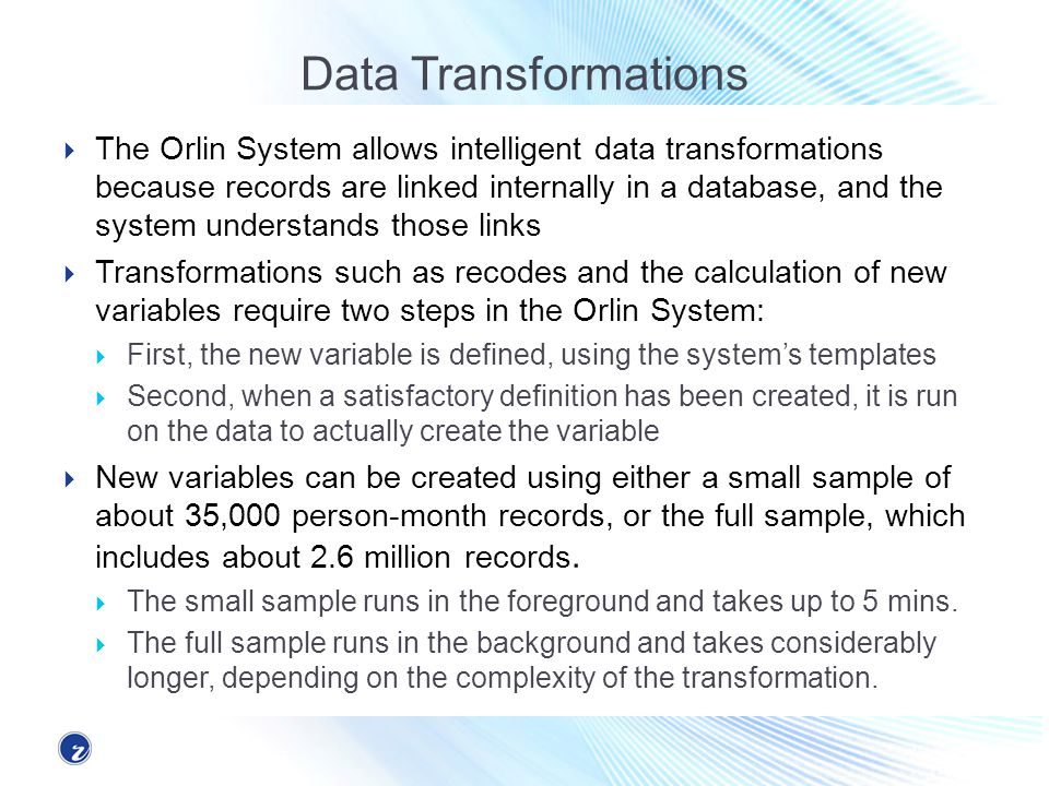 Data Transformations The Orlin System allows intelligent data transformations because records are linked internally in a database, and the system unde
