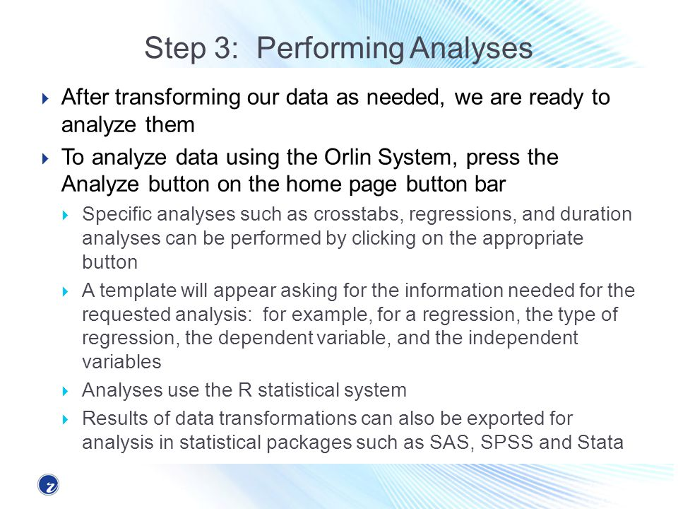 Step 3: Performing Analyses After transforming our data as needed, we are ready to analyze them To analyze data using the Orlin System, press the Anal