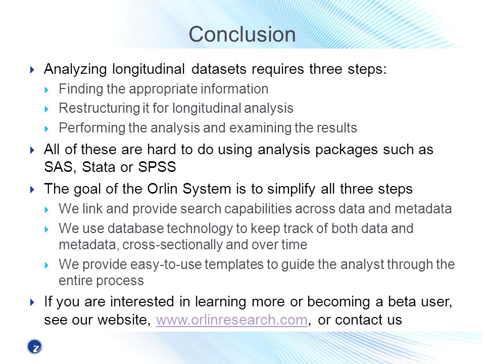 Conclusion Analyzing longitudinal datasets requires three steps: Finding the appropriate information Restructuring it for longitudinal analysis Perfor