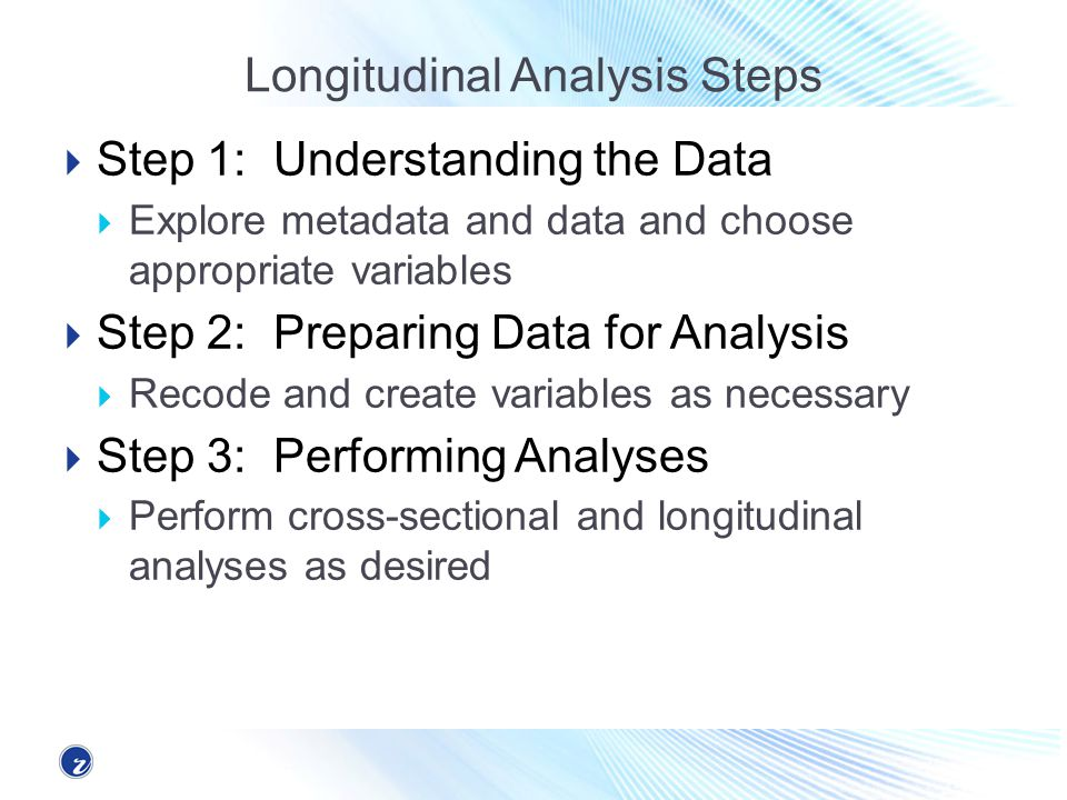 Step 1: Understanding the Data Many longitudinal datasets are very large and not necessarily well documented For example: The 2008 SIPP has 48 months of data on just under 120,000 unique individuals, and contains more than 1000 variables Documentation exists in many places, but it can be hard to link specific variables to the appropriate questions in the questionnaire, and to understand issues such as the universe to which each variable applies A key need for longitudinal data users, therefore, is a better way of exploring the available data and linking it to the appropriate metadata Orlin has made the ability to search and understand both data and metadata a key feature of our system Lets do a quick tour of the data and metadata exploration system
