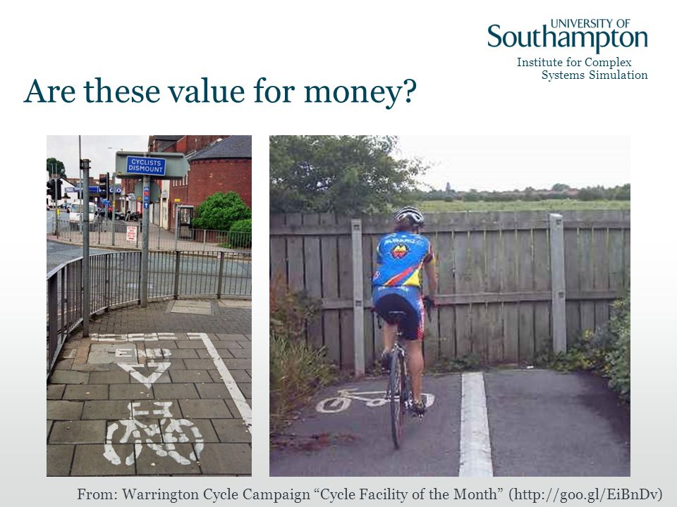 Institute for Complex Systems Simulation Are these value for money? From: Warrington Cycle Campaign Cycle Facility of the Month (http://goo.gl/EiBnDv)