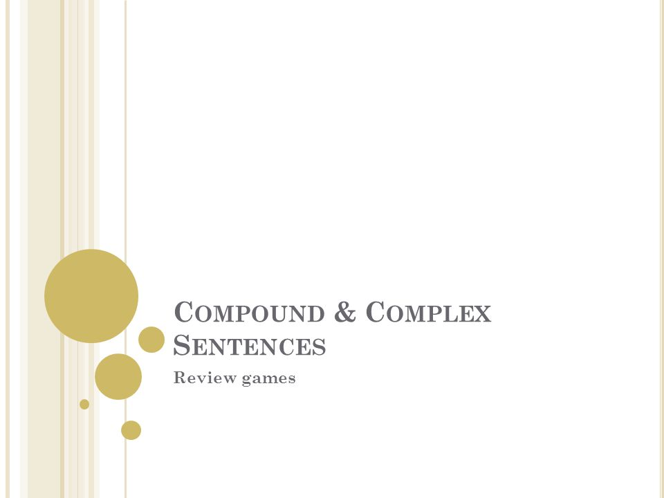 C OMPOUND & C OMPLEX S ENTENCES Review games