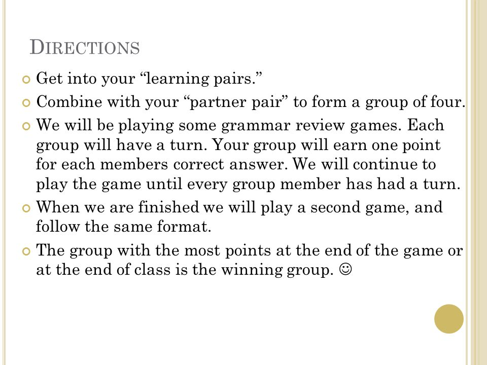 D IRECTIONS Get into your learning pairs. Combine with your partner pair to form a group of four.