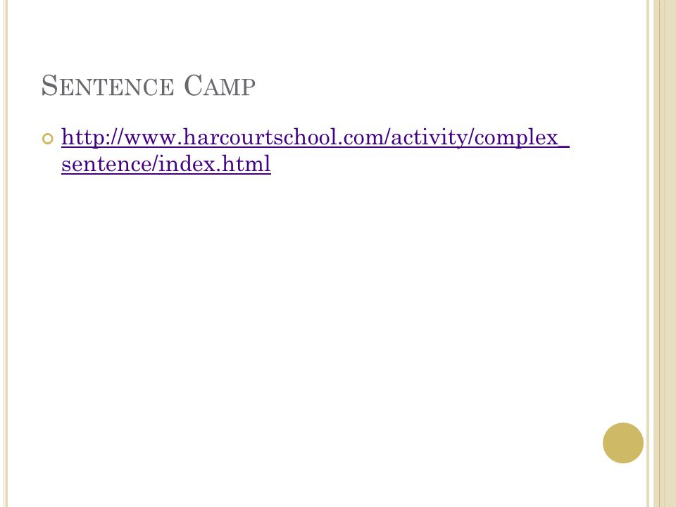 S ENTENCE C AMP http://www.harcourtschool.com/activity/complex_ sentence/index.html http://www.harcourtschool.com/activity/complex_ sentence/index.html