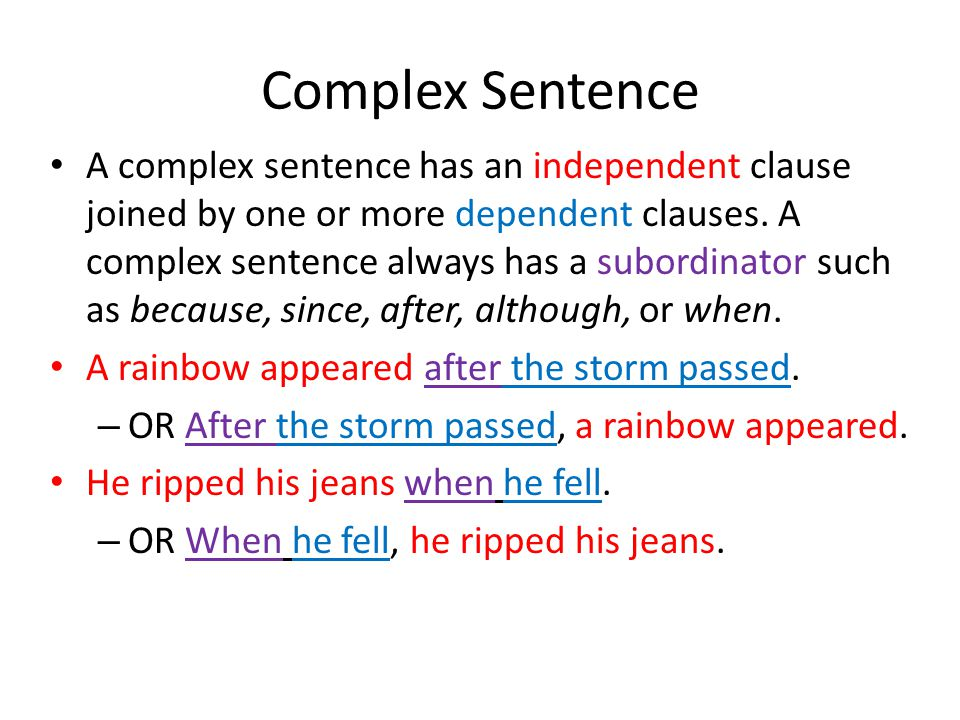 Complex Sentence A complex sentence has an independent clause joined by one or more dependent clauses. A complex sentence always has a subordinator su