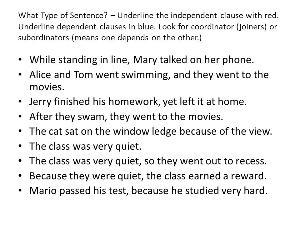 What Type of Sentence? – Underline the independent clause with red. Underline dependent clauses in blue. Look for coordinator (joiners) or subordinato