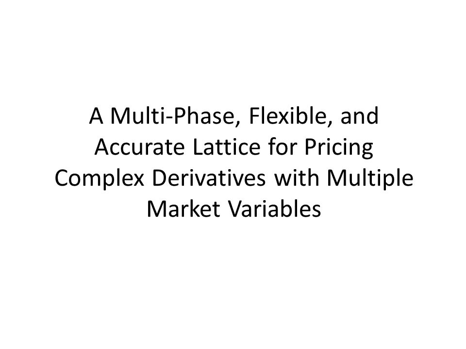 A Multi-Phase, Flexible, and Accurate Lattice for Pricing Complex Derivatives with Multiple Market Variables