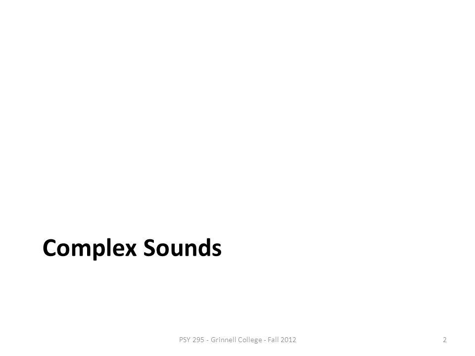 Hearing Complex Sounds PSY 295 – Sensation & Perception Christopher DiMattina, PhD