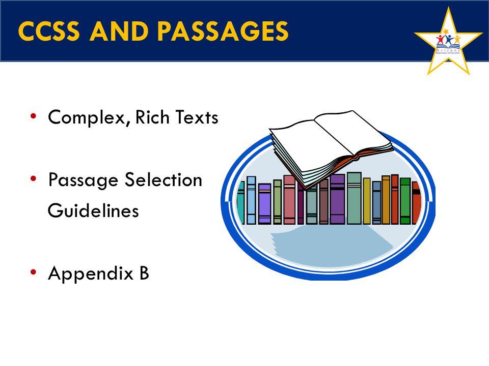 CCSS AND PASSAGES Complex, Rich Texts Passage Selection Guidelines Appendix B