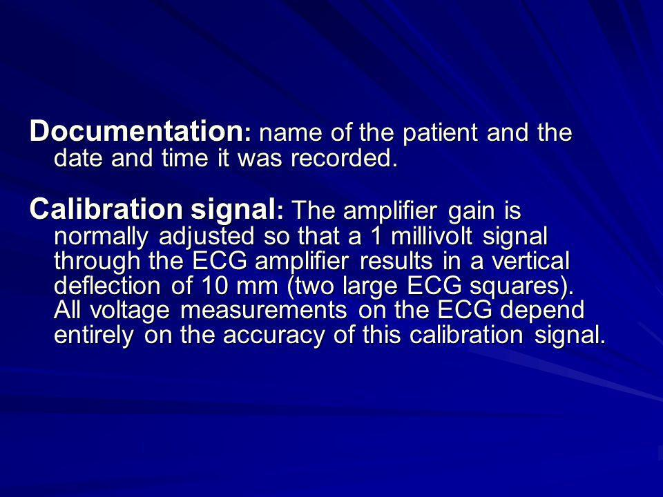 Documentation : name of the patient and the date and time it was recorded. Calibration signal : The amplifier gain is normally adjusted so that a 1 mi
