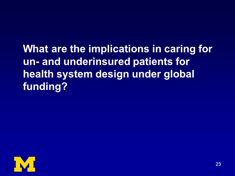 What are the implications in caring for un- and underinsured patients for health system design under global funding.