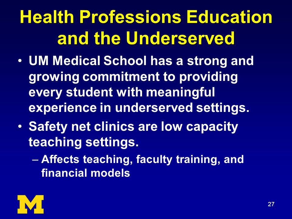 Health Professions Education and the Underserved UM Medical School has a strong and growing commitment to providing every student with meaningful expe