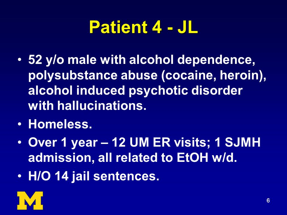 Patient 4 - JL 52 y/o male with alcohol dependence, polysubstance abuse (cocaine, heroin), alcohol induced psychotic disorder with hallucinations.