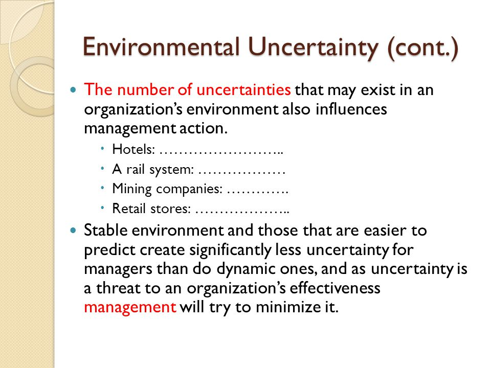 Environmental Uncertainty Environments differ in what we call environmental uncertainty.
