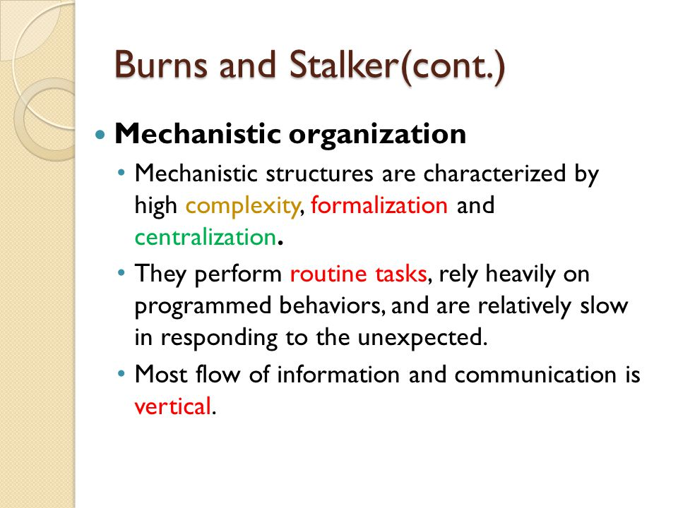 Burns and Stalker Used interviews with managers and their own observations to evaluate the impact of environment on organizational structure and management practice.