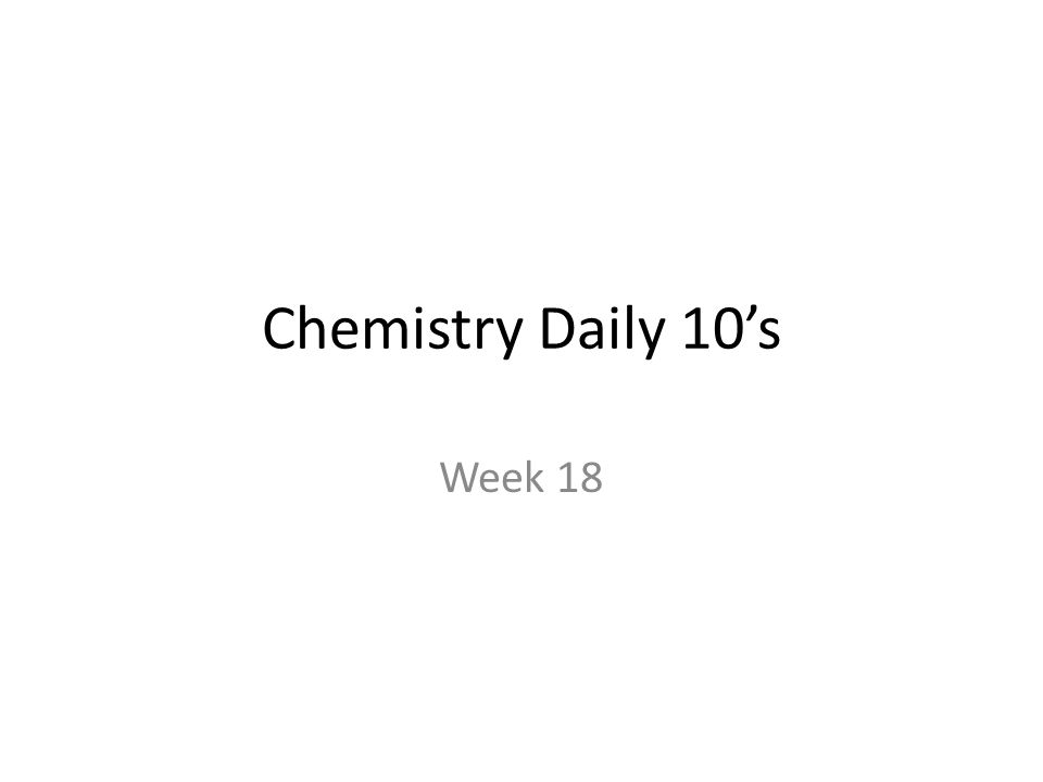 Chemistry Daily 10s Week 18