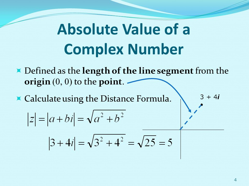 Absolute Value of a Complex Number Defined as the length of the line segment from the origin (0, 0) to the point. Calculate using the Distance Formula