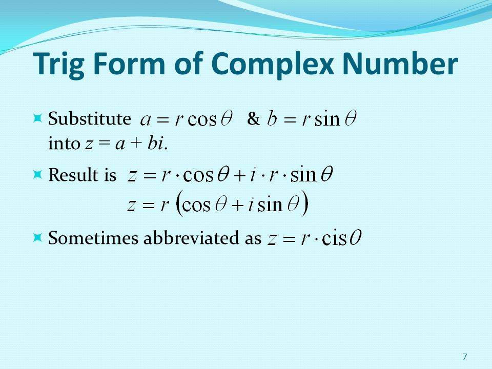 Examples Write the complex number –5 + 6i in trig form.