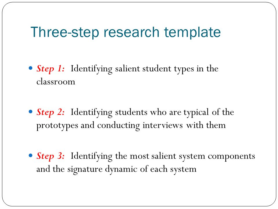 Three-step research template Step 1: Identifying salient student types in the classroom Step 2: Identifying students who are typical of the prototypes