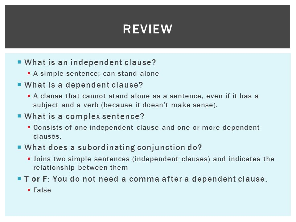 What is an independent clause. A simple sentence; can stand alone What is a dependent clause.