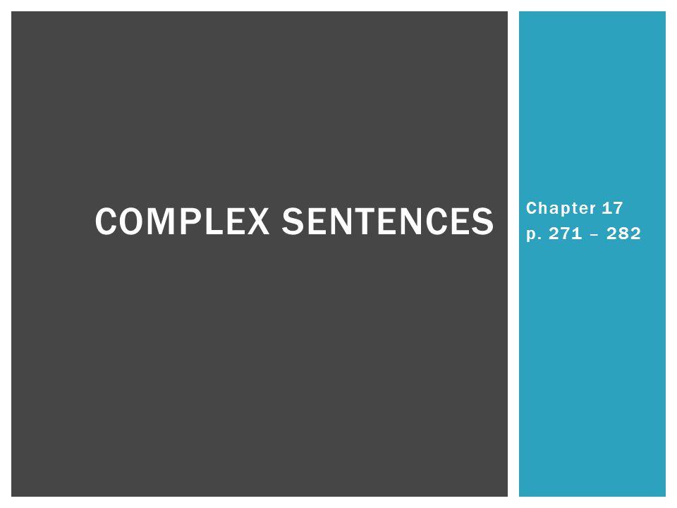 Chapter 17 p. 271 – 282 COMPLEX SENTENCES