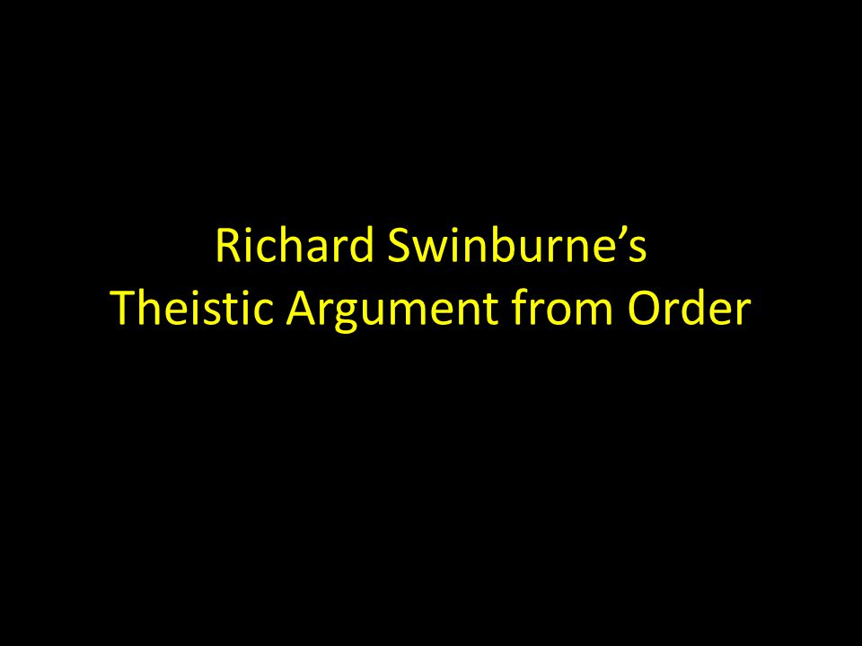 Richard Swinburnes Theistic Argument from Order
