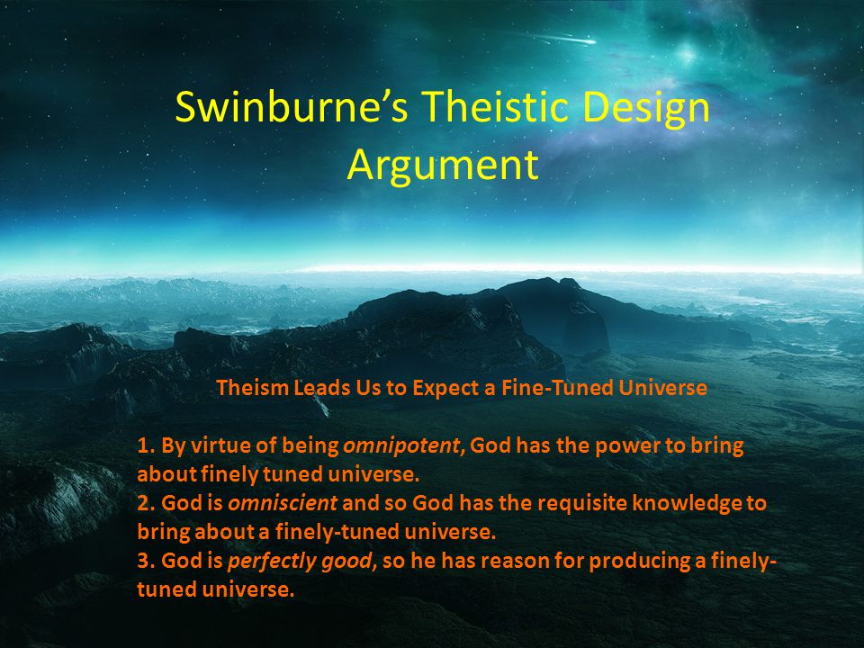 Swinburnes Theistic Design Argument Theism Leads Us to Expect a Fine-Tuned Universe 1.