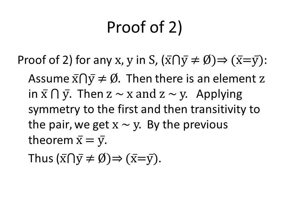 Proof of 2) Proof of 2) for any x, y in S, ( x̅y̅ Ø) (x̅=y̅): Assume x̅y̅ Ø.