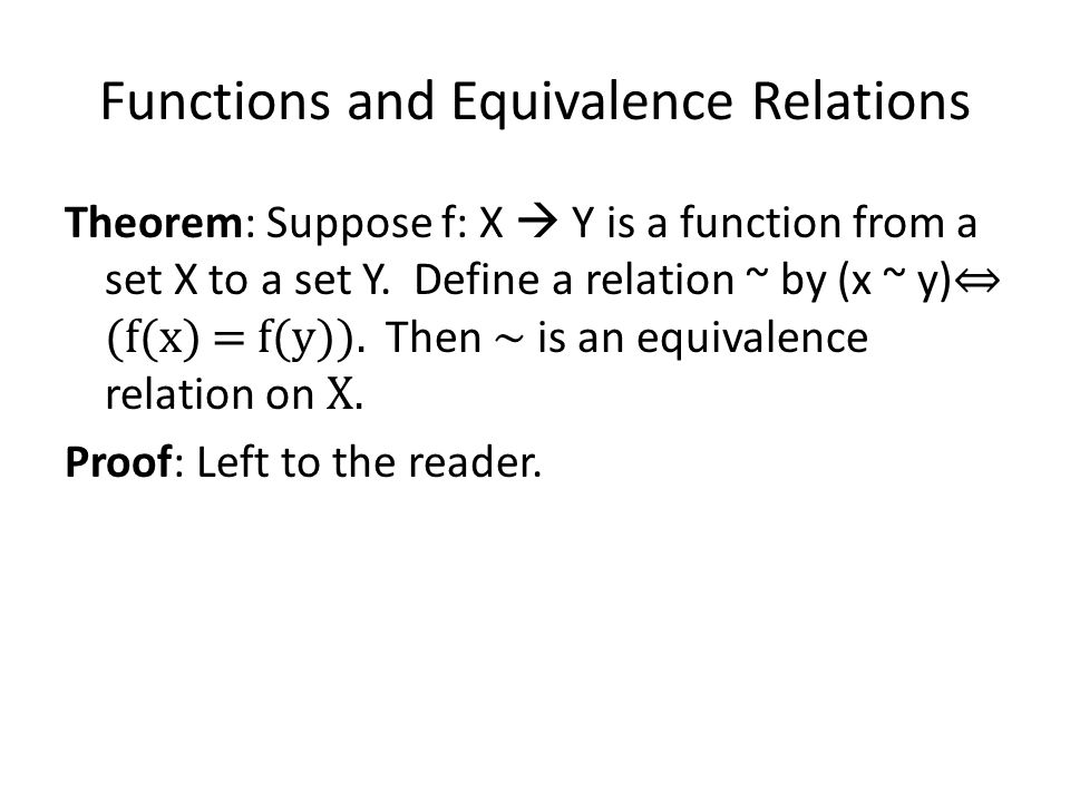 Functions and Equivalence Relations Theorem: Suppose f: X Y is a function from a set X to a set Y.