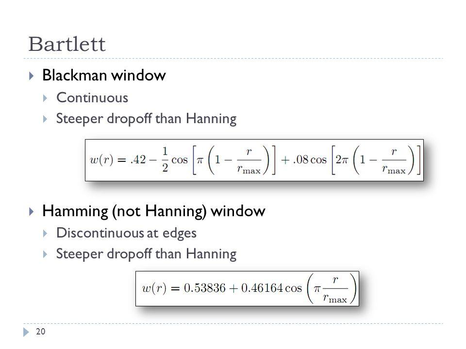 Bartlett Blackman window Continuous Steeper dropoff than Hanning Hamming (not Hanning) window Discontinuous at edges Steeper dropoff than Hanning 20