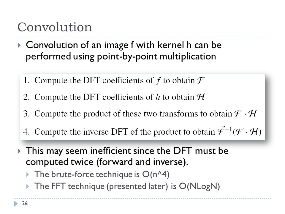 Convolution Convolution of an image f with kernel h can be performed using point-by-point multiplication This may seem inefficient since the DFT must
