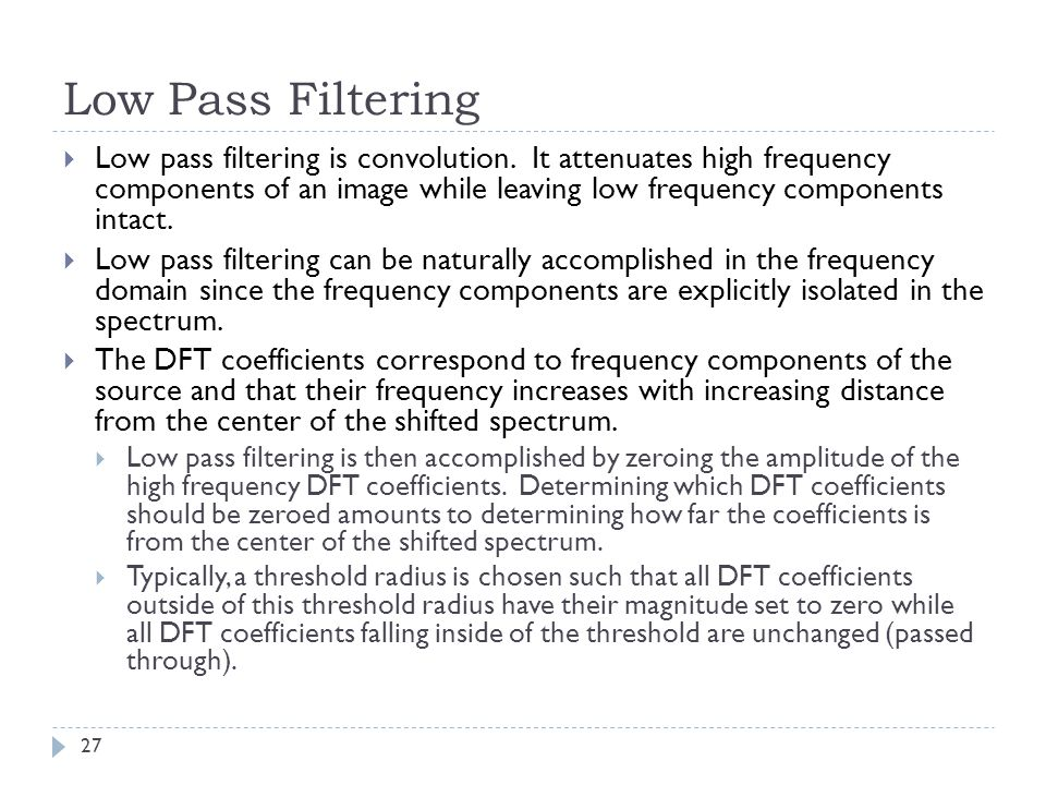 Low Pass Filtering Low pass filtering is convolution. It attenuates high frequency components of an image while leaving low frequency components intac