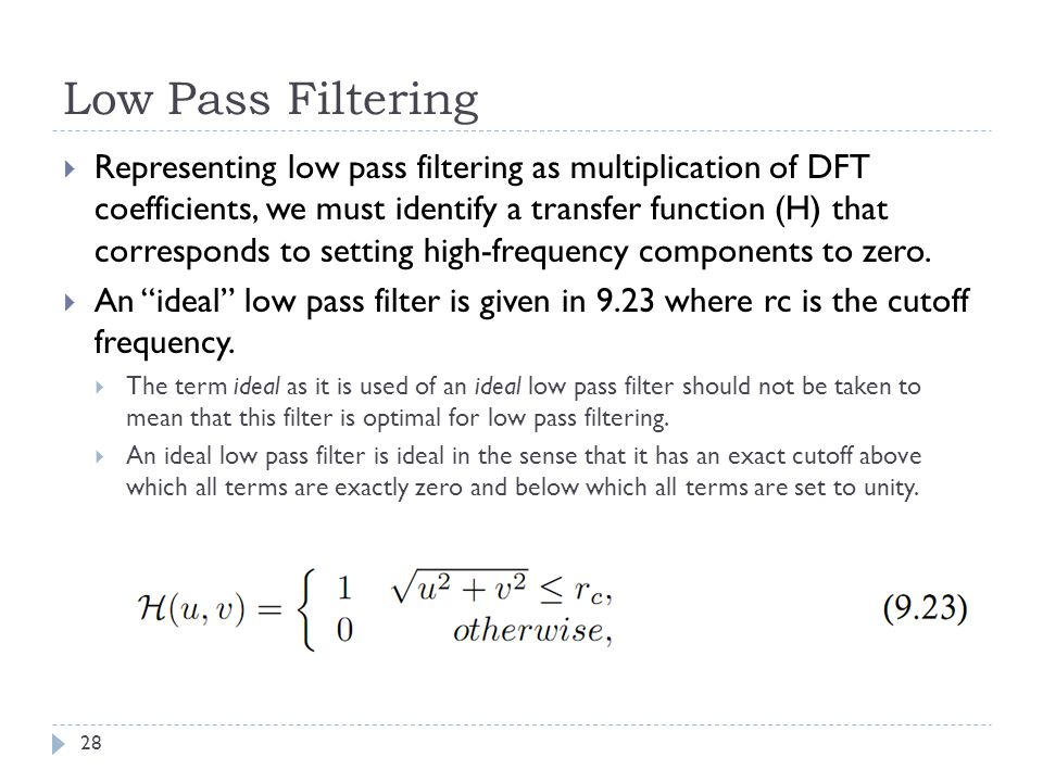Low Pass Filtering Representing low pass filtering as multiplication of DFT coefficients, we must identify a transfer function (H) that corresponds to