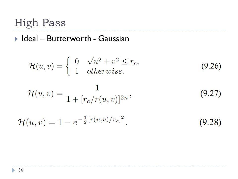 High Pass Ideal – Butterworth - Gaussian 36