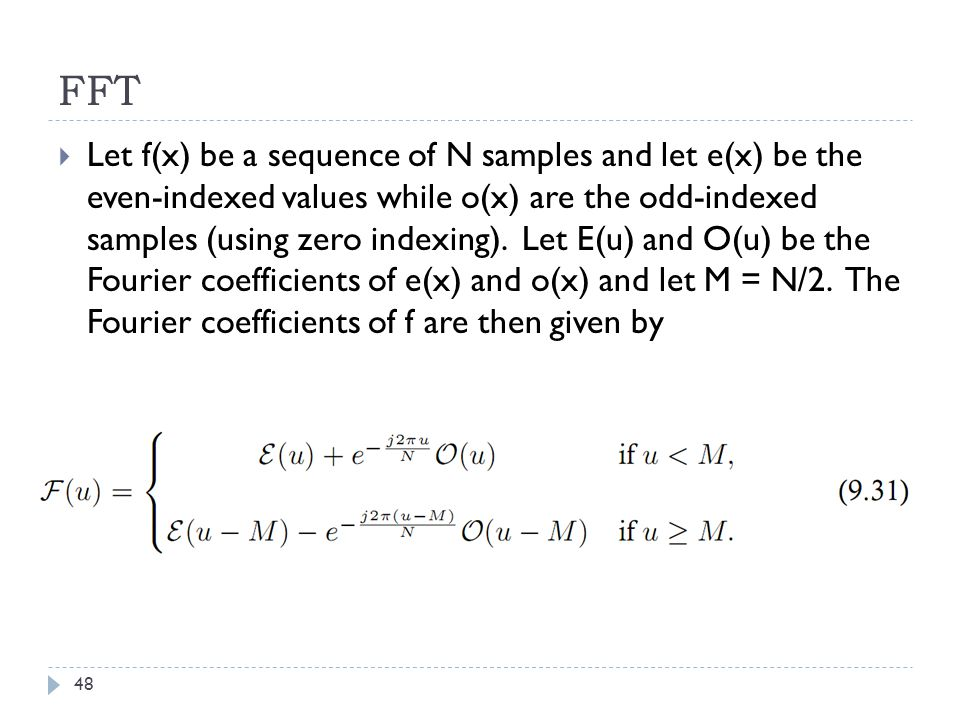 FFT Let f(x) be a sequence of N samples and let e(x) be the even-indexed values while o(x) are the odd-indexed samples (using zero indexing). Let E(u)