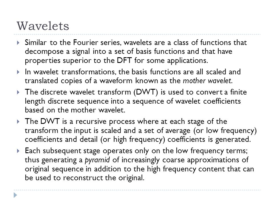 Wavelets Similar to the Fourier series, wavelets are a class of functions that decompose a signal into a set of basis functions and that have properti