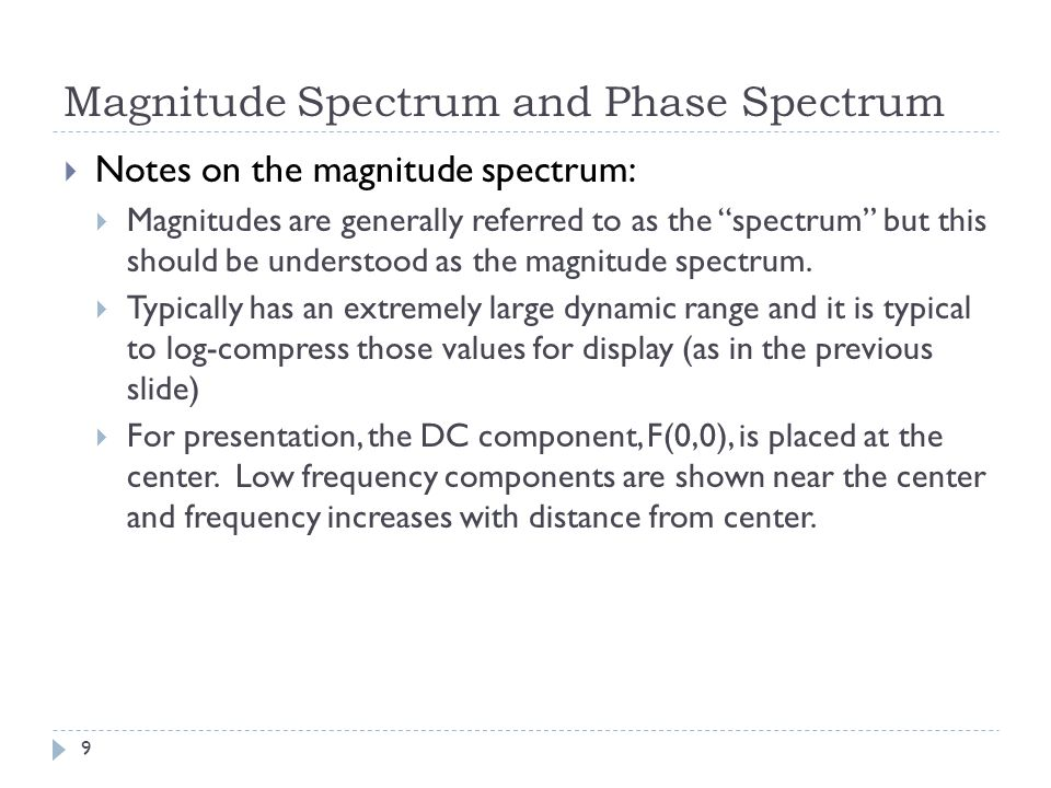 Notes on the magnitude spectrum: Magnitudes are generally referred to as the spectrum but this should be understood as the magnitude spectrum. Typical