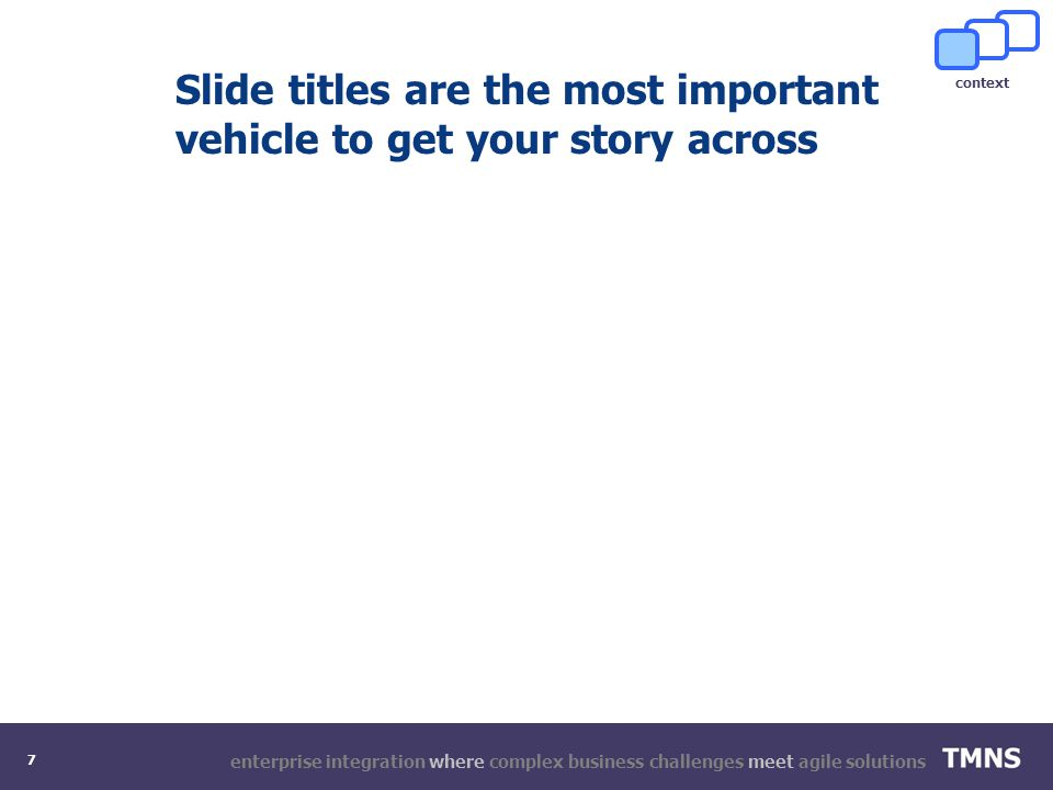enterprise integration where complex business challenges meet agile solutions 7 Slide titles are the most important vehicle to get your story across context